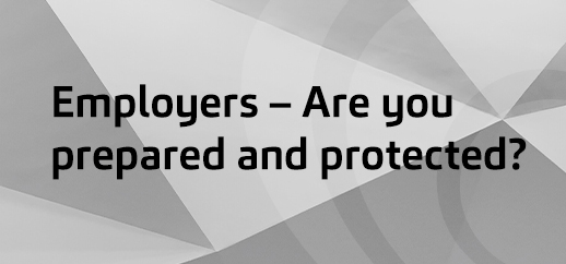 Employers – Are you prepared and protected?